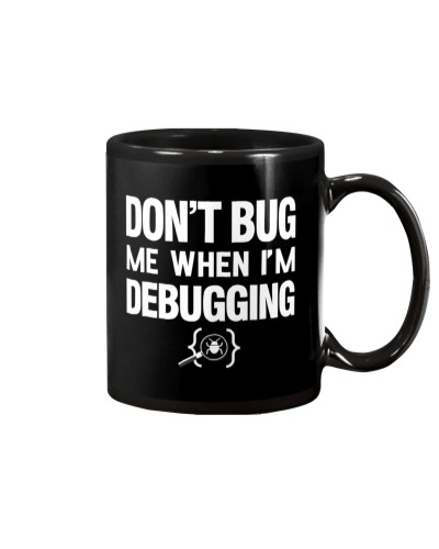 Don't bug me when i'm debugging