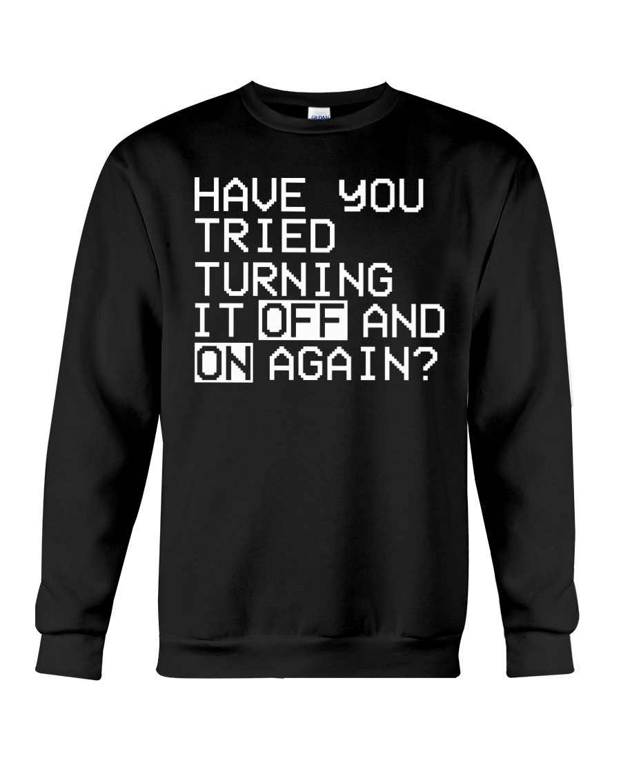 Have you tried turning it off and on again Crewneck Sweatshirt