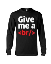 Give Me A Br Long Sleeve Tee tile