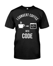 I convert coffee in to code Classic T-Shirt front