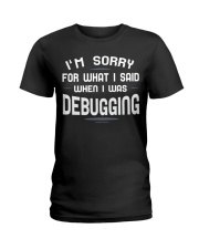 I'm sorry for what i said when i was debugging Ladies T-Shirt tile