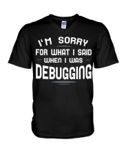 I'm sorry for what i said when i was debugging V-Neck T-Shirt thumbnail