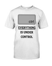 Everything is under control Classic T-Shirt front
