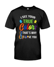 I see your true colors and that's why i love you Classic T-Shirt thumbnail
