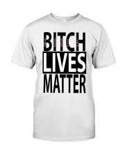 Bitch Lives Matter Classic T-Shirt thumbnail