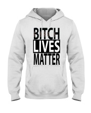 Bitch Lives Matter Hooded Sweatshirt thumbnail