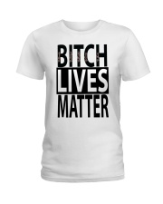 Bitch Lives Matter Ladies T-Shirt thumbnail