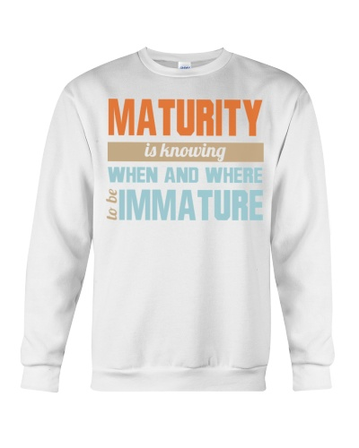 Maturity Is Knowing When And Where To Be Immature