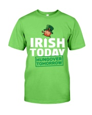 IRISH TODAY HUNGOVER TOMORROW Classic T-Shirt front