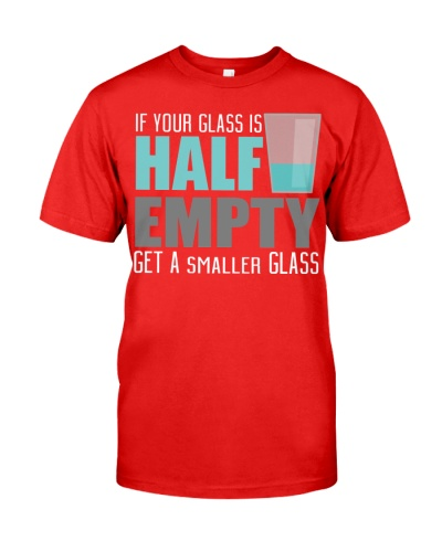 If Your Glass Is Half Empty Get A Smaller Glass