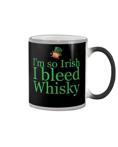 I AM SO IRISH I BLEED WHISKY