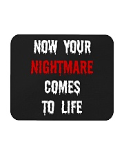 Now Your Nightmare Comes To Life Mousepad thumbnail
