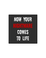 Now Your Nightmare Comes To Life Square Magnet thumbnail