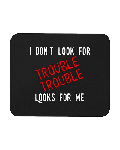 I Don't Look For Trouble