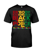 Justice for george floyd Everybody want to be blac Classic T-Shirt front