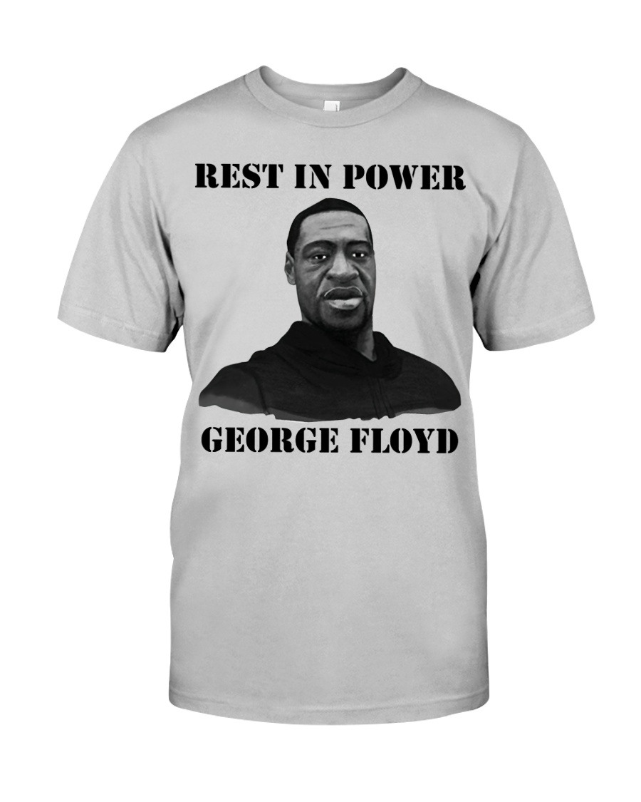 Justice for George Floyd Rest in Power Classic T-Shirt