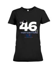 46 that's better Premium Fit Ladies Tee thumbnail