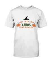 Max likes your Yabos in fact he loves em hallowee Classic T-Shirt front