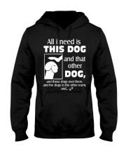 ALL I NEED IS THIS DOG Hooded Sweatshirt thumbnail