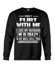 Don't Flirt With Me I Love My Husband Crewneck Sweatshirt thumbnail