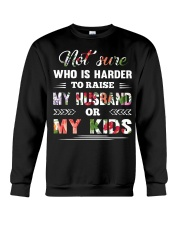 Not sure who is harder to raise my husband or my k Crewneck Sweatshirt thumbnail
