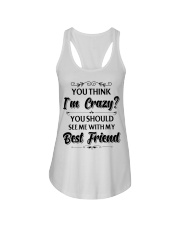 You think i'm crazy you should see me with my bff Ladies Flowy Tank thumbnail