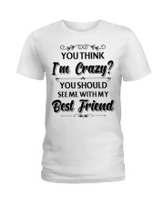 You think i'm crazy you should see me with my bff Ladies T-Shirt thumbnail