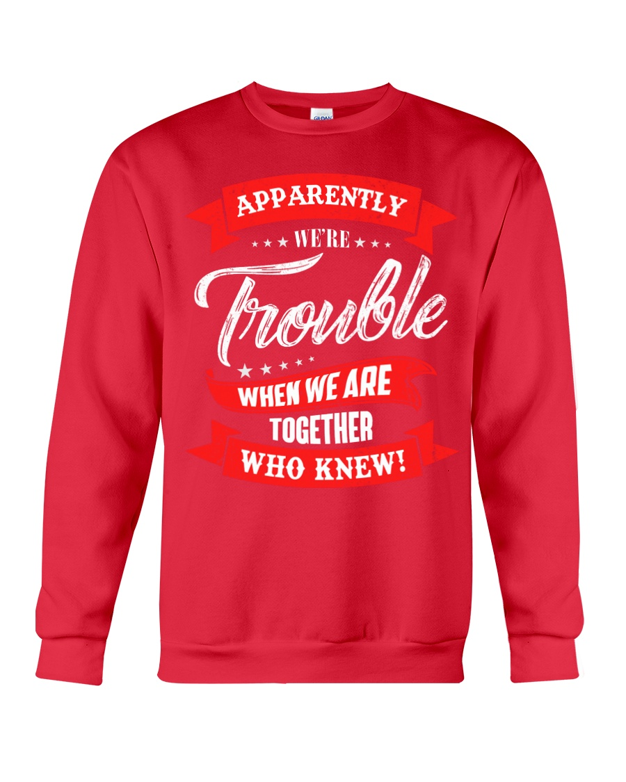 We are trouble Crewneck Sweatshirt