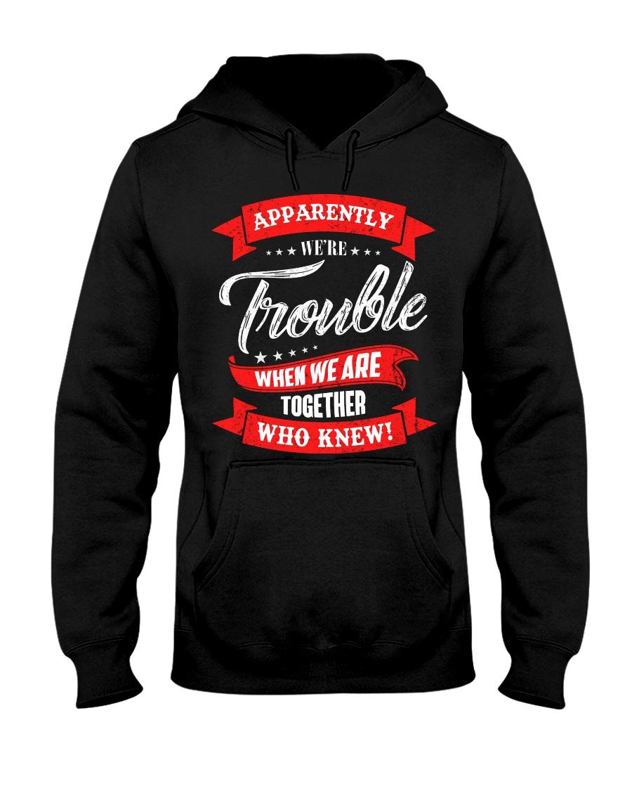 We are trouble Hooded Sweatshirt