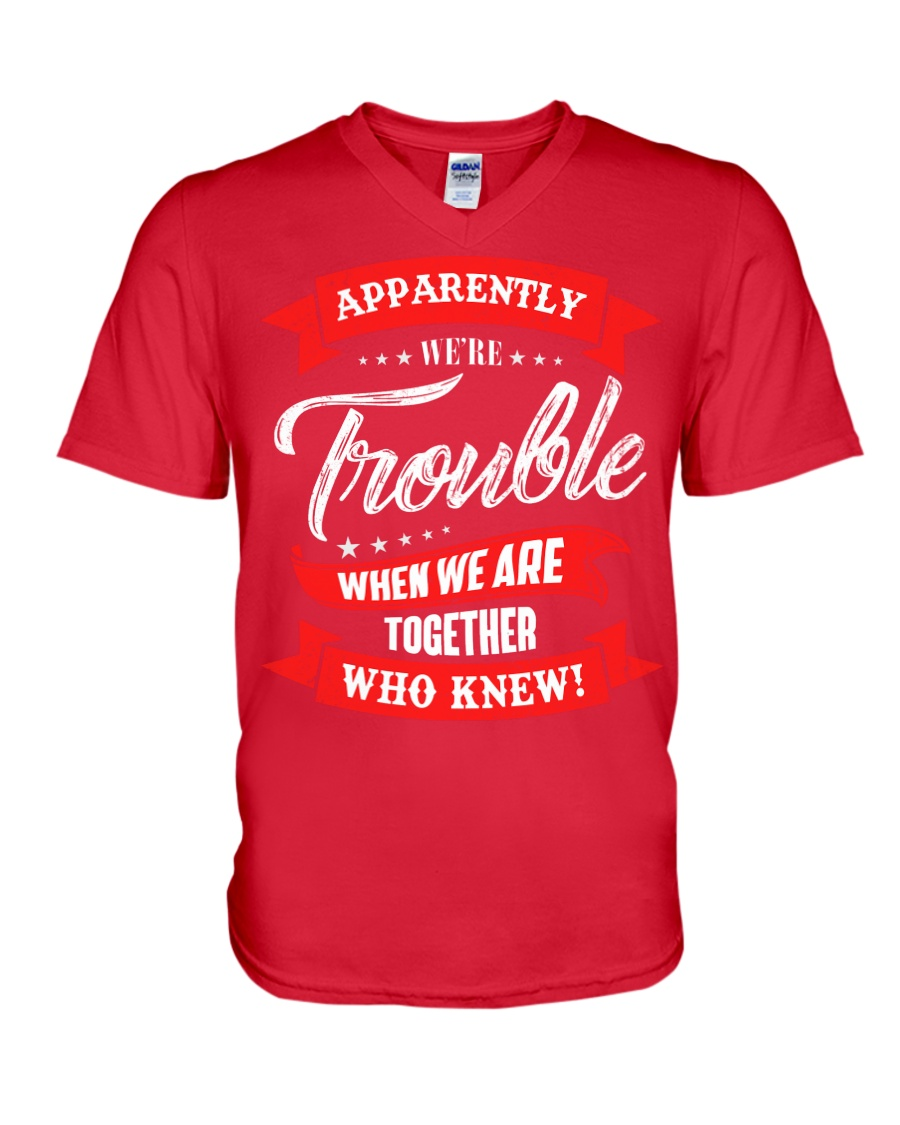 We are trouble V-Neck T-Shirt