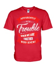 We are trouble V-Neck T-Shirt front