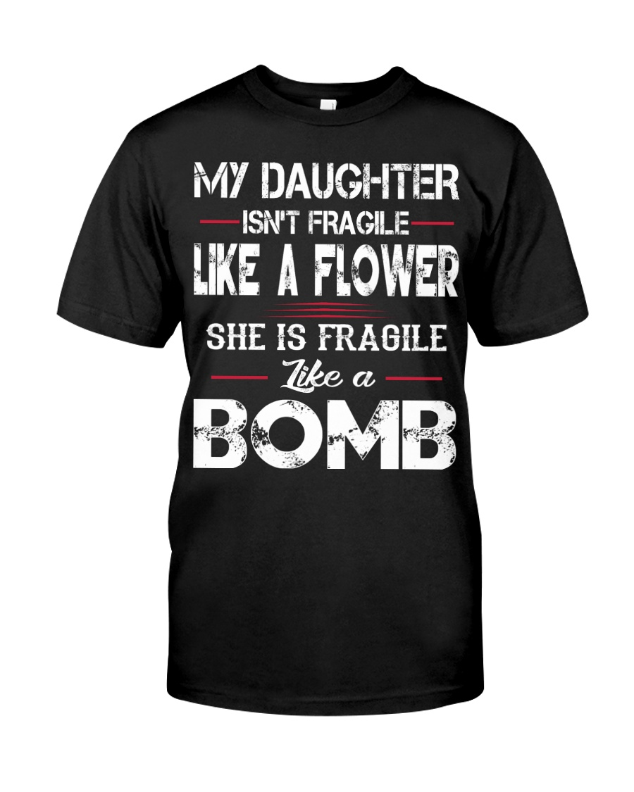 MY DAUGHTER IS FRAGILE LIKE A BOMB Classic T-Shirt