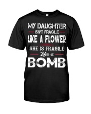 MY DAUGHTER IS FRAGILE LIKE A BOMB Classic T-Shirt front