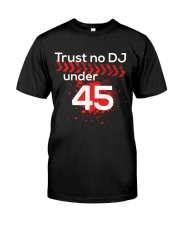Trust No DJ under 45 Classic T-Shirt front