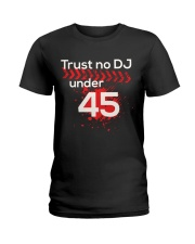 Trust No DJ under 45 Ladies T-Shirt thumbnail