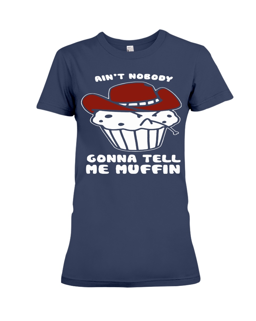 AINT NOBODY GONNA TELL ME MUFFIN Premium Fit Ladies Tee