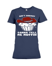AINT NOBODY GONNA TELL ME MUFFIN Premium Fit Ladies Tee front