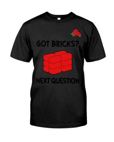 got bricks next question shirt