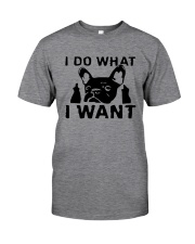 Frenchie I do what i want T Shirt Classic T-Shirt front