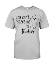 You can't scare me i'm a teacher Classic T-Shirt front
