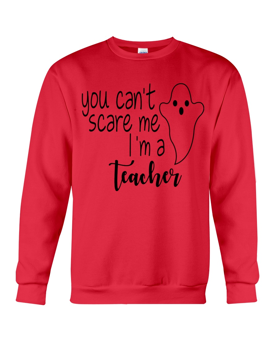 You can't scare me i'm a teacher Crewneck Sweatshirt