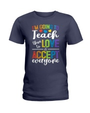 IM GOING TO TEACH THEM TO LOVE AND ACCEPT EVERYONE Ladies T-Shirt thumbnail