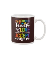 IM GOING TO TEACH THEM TO LOVE AND ACCEPT EVERYONE Mug thumbnail