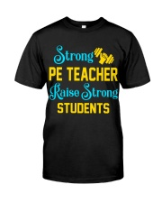 Strong Pe Teacher raise strong students Classic T-Shirt front