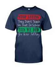 STOP SAYING THEY DID'N'T TEACH US THAT IN SCHOOL Classic T-Shirt thumbnail