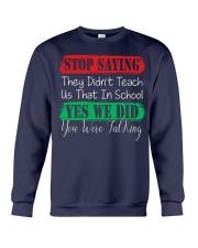 STOP SAYING THEY DID'N'T TEACH US THAT IN SCHOOL Crewneck Sweatshirt thumbnail