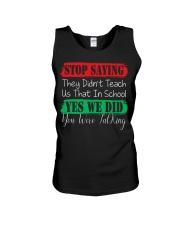 STOP SAYING THEY DID'N'T TEACH US THAT IN SCHOOL Unisex Tank thumbnail