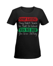 STOP SAYING THEY DID'N'T TEACH US THAT IN SCHOOL Ladies T-Shirt women-premium-crewneck-shirt-front