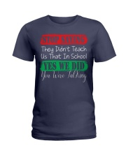 STOP SAYING THEY DID'N'T TEACH US THAT IN SCHOOL Ladies T-Shirt tile
