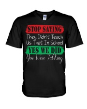 STOP SAYING THEY DID'N'T TEACH US THAT IN SCHOOL V-Neck T-Shirt thumbnail